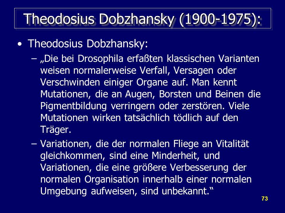 """73 Theodosius Dobzhansky (1900-1975): Theodosius Dobzhansky: –""""Die bei Drosophila erfaßten klassischen Varianten weisen normalerweise Verfall, Versagen oder Verschwinden einiger Organe auf."""