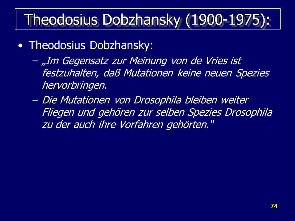 """74 Theodosius Dobzhansky (1900-1975): Theodosius Dobzhansky: –""""Im Gegensatz zur Meinung von de Vries ist festzuhalten, daß Mutationen keine neuen Spezies hervorbringen."""