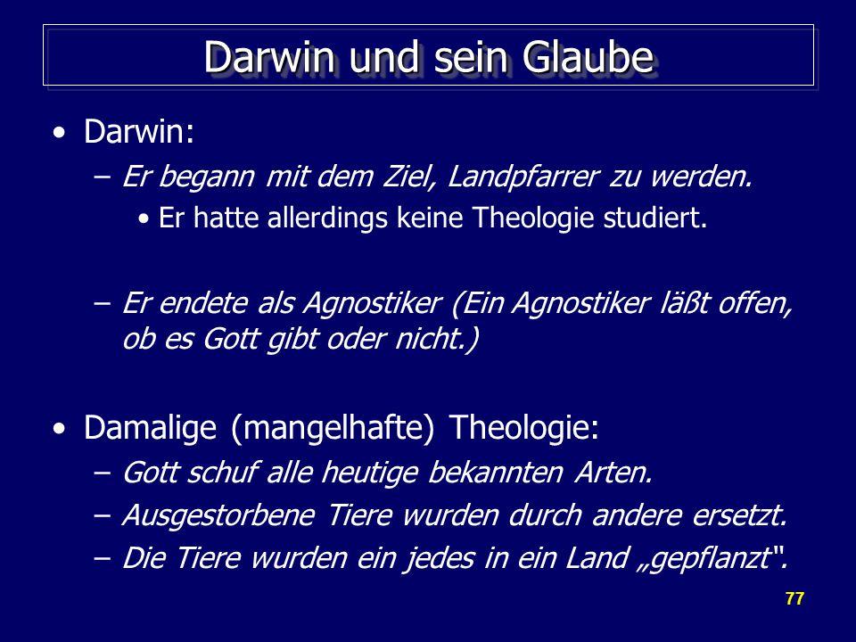 77 Darwin und sein Glaube Darwin: –Er begann mit dem Ziel, Landpfarrer zu werden.