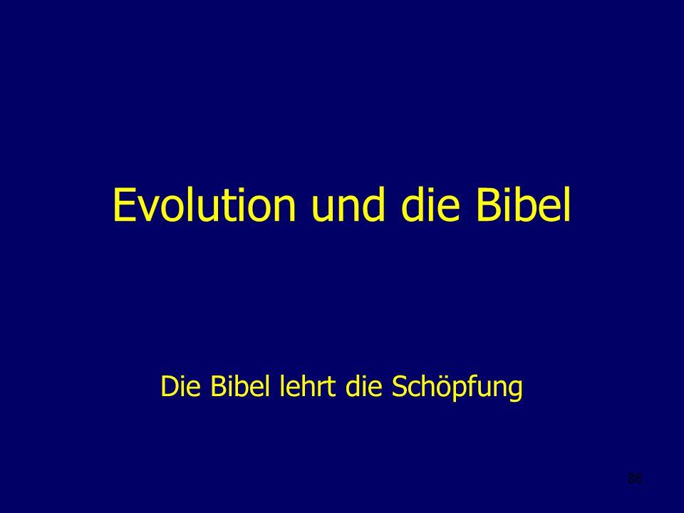 86 Evolution und die Bibel Die Bibel lehrt die Schöpfung