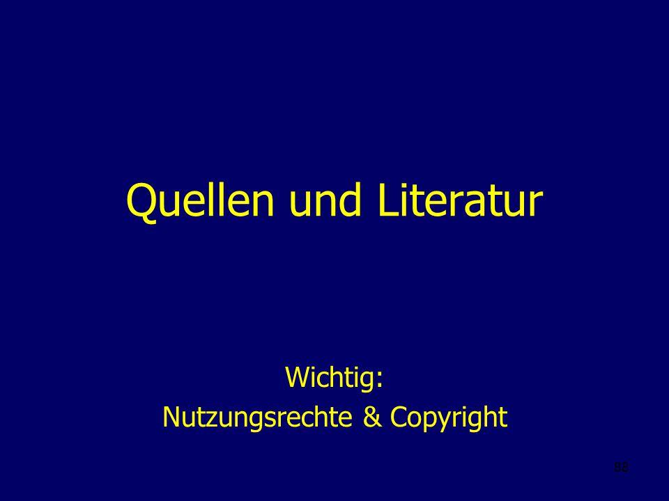 88 Quellen und Literatur Wichtig: Nutzungsrechte & Copyright