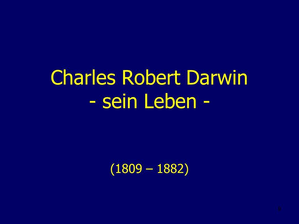 10 Charles Robert Darwin Er wurde am 12.02.1809 in Shrewsbury (England) geboren.