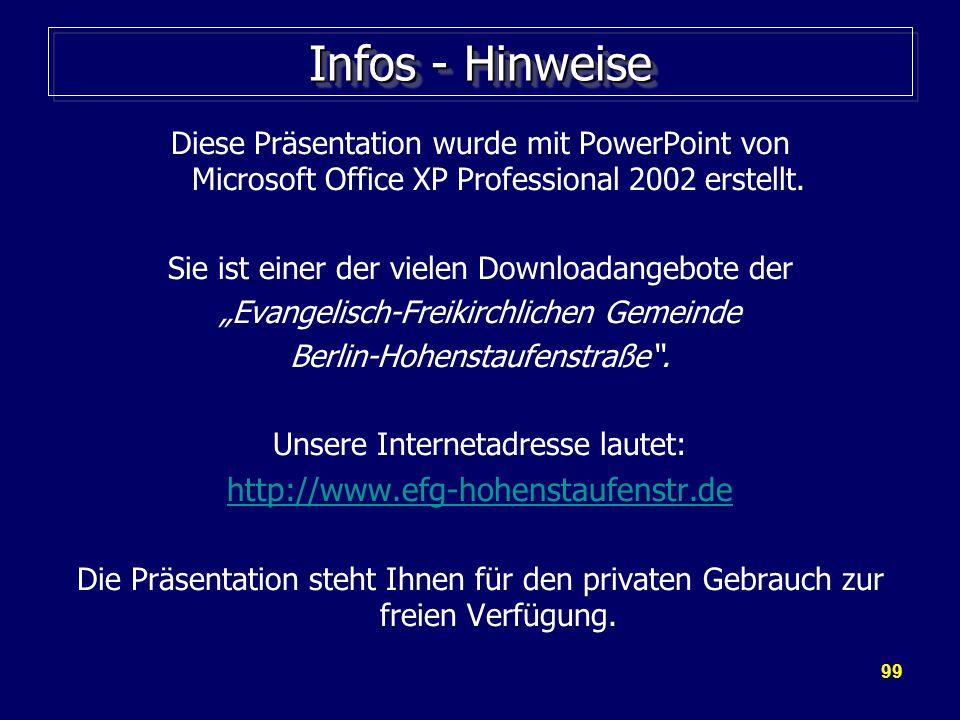 99 Infos - Hinweise Diese Präsentation wurde mit PowerPoint von Microsoft Office XP Professional 2002 erstellt.