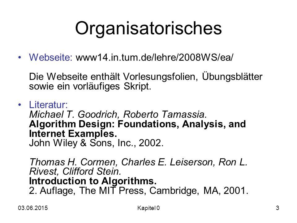 03.06.2015Kapitel 03 Organisatorisches Webseite: www14.in.tum.de/lehre/2008WS/ea/ Die Webseite enthält Vorlesungsfolien, Übungsblätter sowie ein vorlä