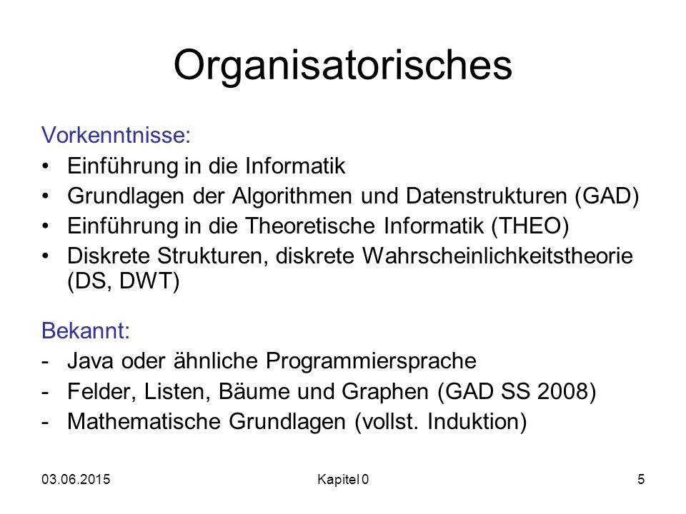 03.06.2015Kapitel 05 Organisatorisches Vorkenntnisse: Einführung in die Informatik Grundlagen der Algorithmen und Datenstrukturen (GAD) Einführung in