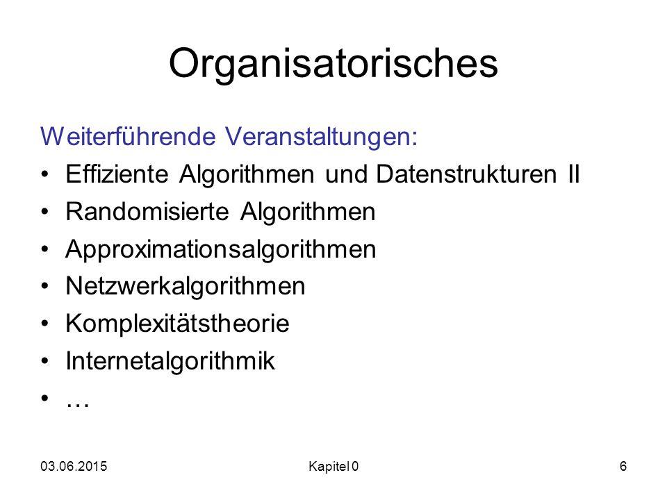 03.06.2015Kapitel 06 Organisatorisches Weiterführende Veranstaltungen: Effiziente Algorithmen und Datenstrukturen II Randomisierte Algorithmen Approxi