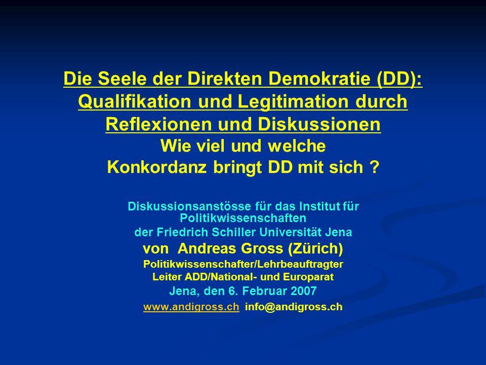 Die Seele der Direkten Demokratie (DD): Qualifikation und Legitimation durch Reflexionen und Diskussionen Wie viel und welche Konkordanz bringt DD mit sich .