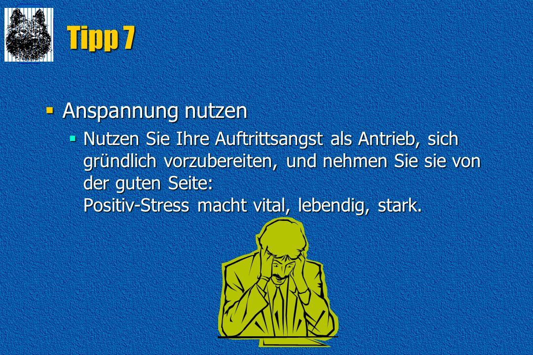 Tipp 7  Anspannung nutzen  Nutzen Sie Ihre Auftrittsangst als Antrieb, sich gründlich vorzubereiten, und nehmen Sie sie von der guten Seite: Positiv-Stress macht vital, lebendig, stark.