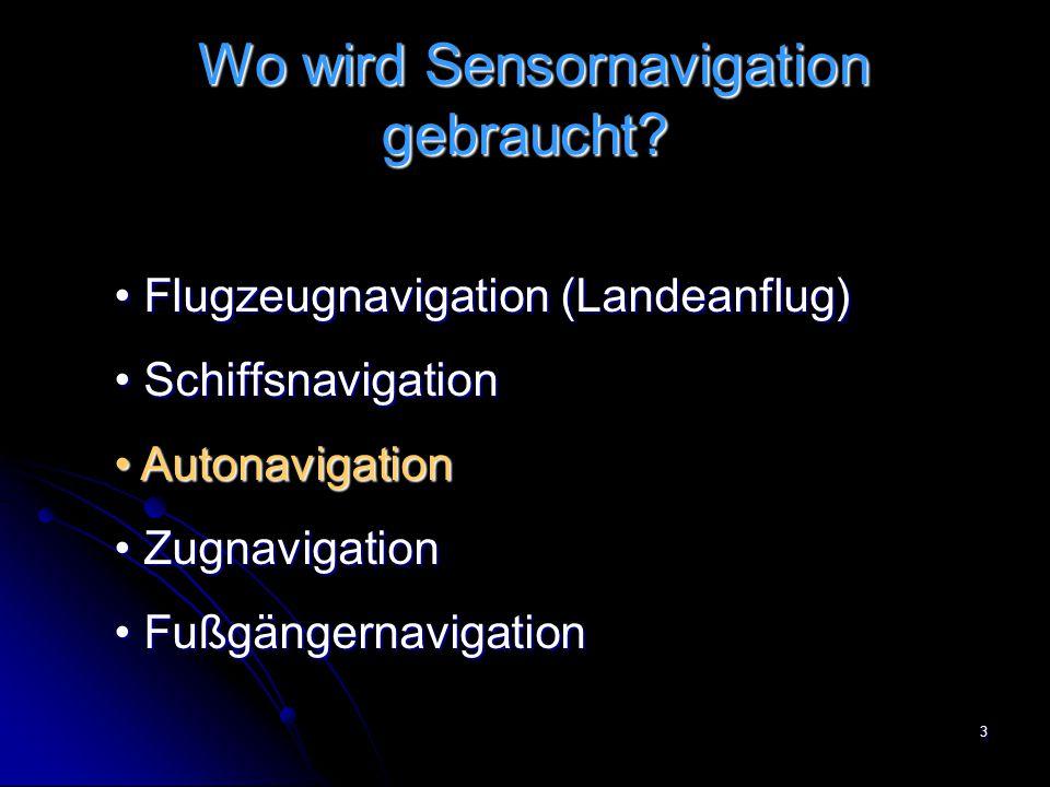 3 Wo wird Sensornavigation gebraucht? Wo wird Sensornavigation gebraucht? Flugzeugnavigation (Landeanflug) Flugzeugnavigation (Landeanflug) Schiffsnav