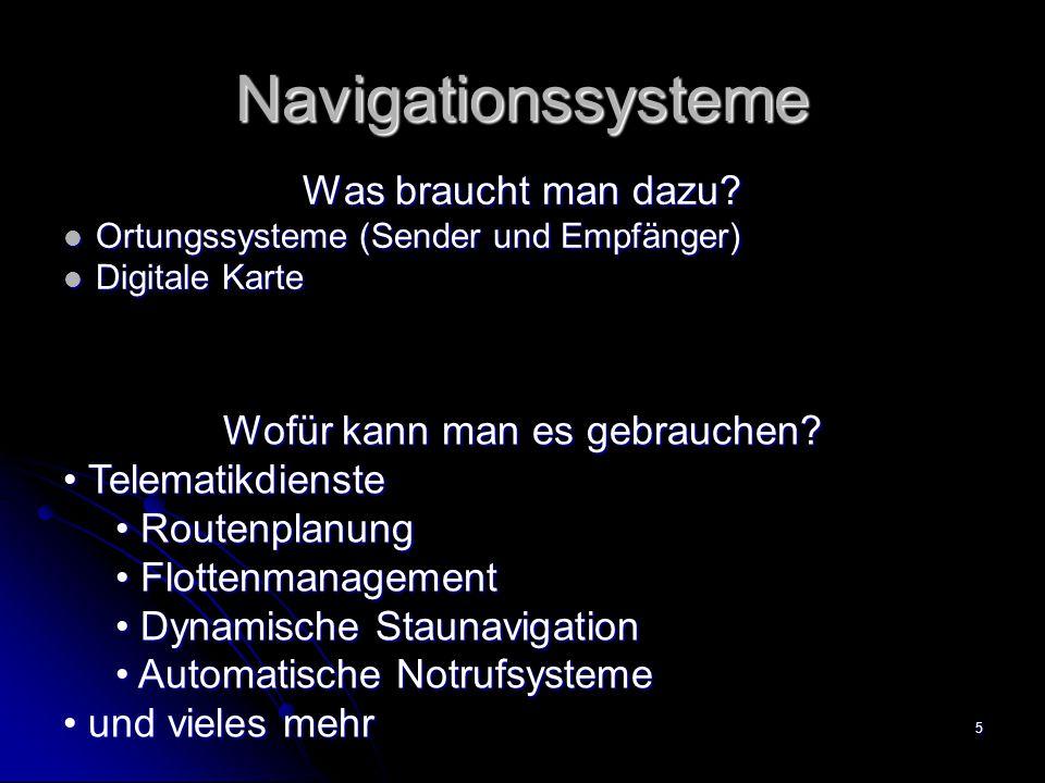 5 Navigationssysteme Was braucht man dazu? Ortungssysteme (Sender und Empfänger) Ortungssysteme (Sender und Empfänger) Digitale Karte Digitale Karte W
