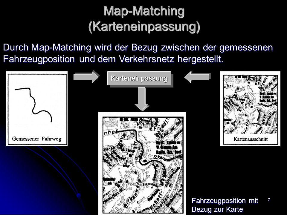 7 Map-Matching (Karteneinpassung) Durch Map-Matching wird der Bezug zwischen der gemessenen Fahrzeugposition und dem Verkehrsnetz hergestellt. Kartene