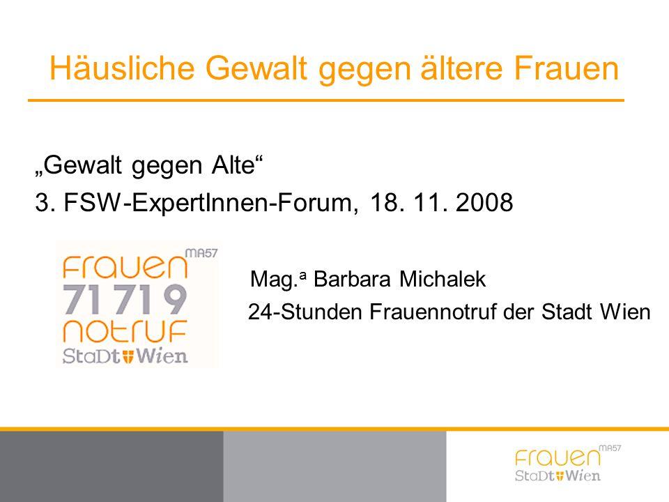 """""""Gewalt gegen Alte"""" 3. FSW-ExpertInnen-Forum, 18. 11. 2008 Mag. a Barbara Michalek 24-Stunden Frauennotruf der Stadt Wien"""