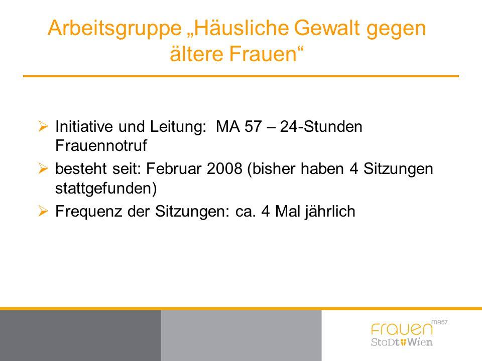  Initiative und Leitung: MA 57 – 24-Stunden Frauennotruf  besteht seit: Februar 2008 (bisher haben 4 Sitzungen stattgefunden)  Frequenz der Sitzung