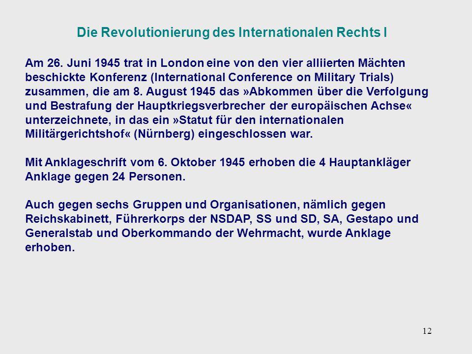 12 Die Revolutionierung des Internationalen Rechts I Am 26. Juni 1945 trat in London eine von den vier alliierten Mächten beschickte Konferenz (Intern