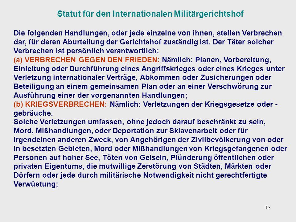 13 Statut für den Internationalen Militärgerichtshof Die folgenden Handlungen, oder jede einzelne von ihnen, stellen Verbrechen dar, für deren Aburtei