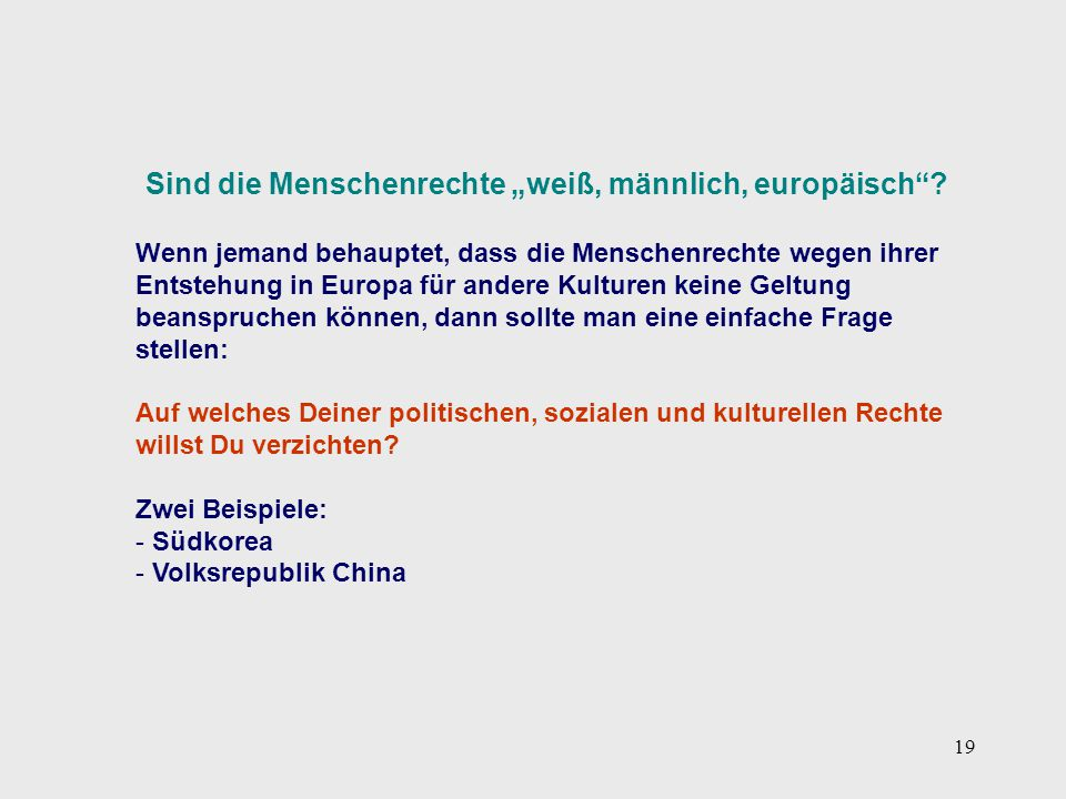 """19 Sind die Menschenrechte """"weiß, männlich, europäisch""""? Wenn jemand behauptet, dass die Menschenrechte wegen ihrer Entstehung in Europa für andere Ku"""