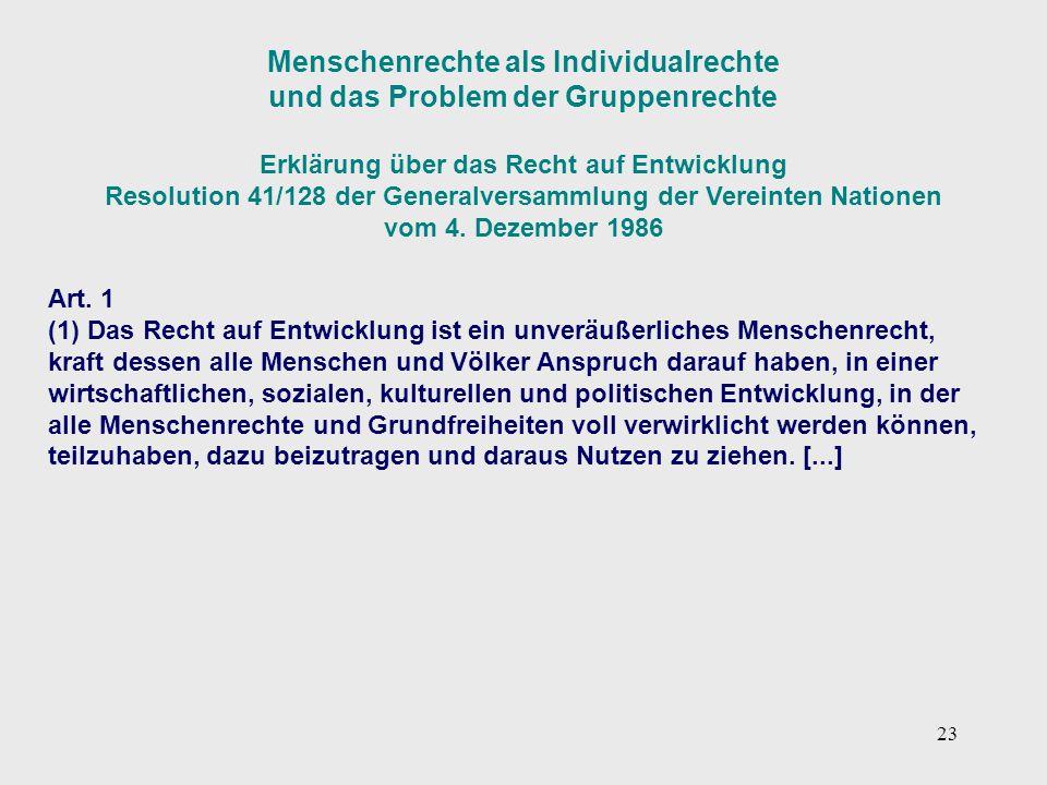23 Menschenrechte als Individualrechte und das Problem der Gruppenrechte Erklärung über das Recht auf Entwicklung Resolution 41/128 der Generalversamm