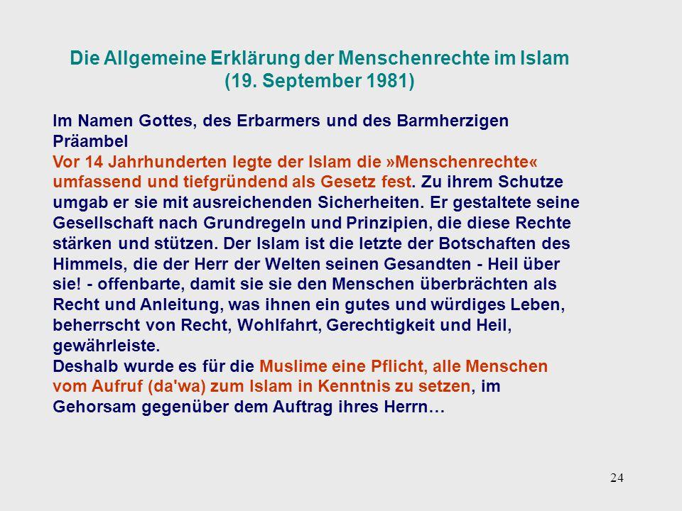 24 Die Allgemeine Erklärung der Menschenrechte im Islam (19. September 1981) Im Namen Gottes, des Erbarmers und des Barmherzigen Präambel Vor 14 Jahrh