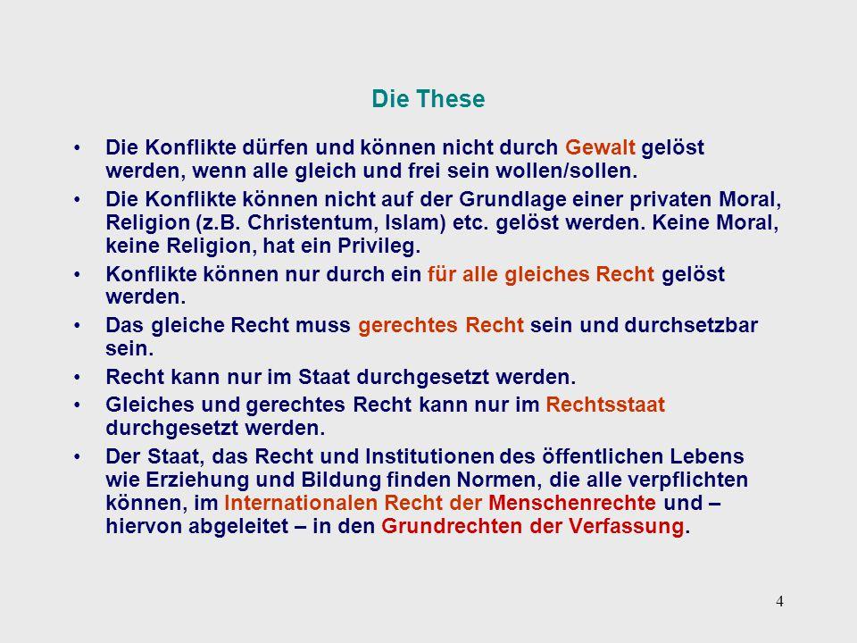 4 Die These Die Konflikte dürfen und können nicht durch Gewalt gelöst werden, wenn alle gleich und frei sein wollen/sollen. Die Konflikte können nicht