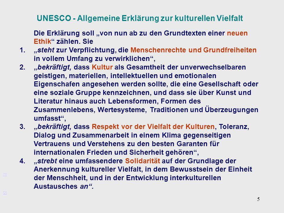 """5 UNESCO - Allgemeine Erklärung zur kulturellen Vielfalt Die Erklärung soll """"von nun ab zu den Grundtexten einer neuen Ethik"""" zählen. Sie 1.""""steht zur"""