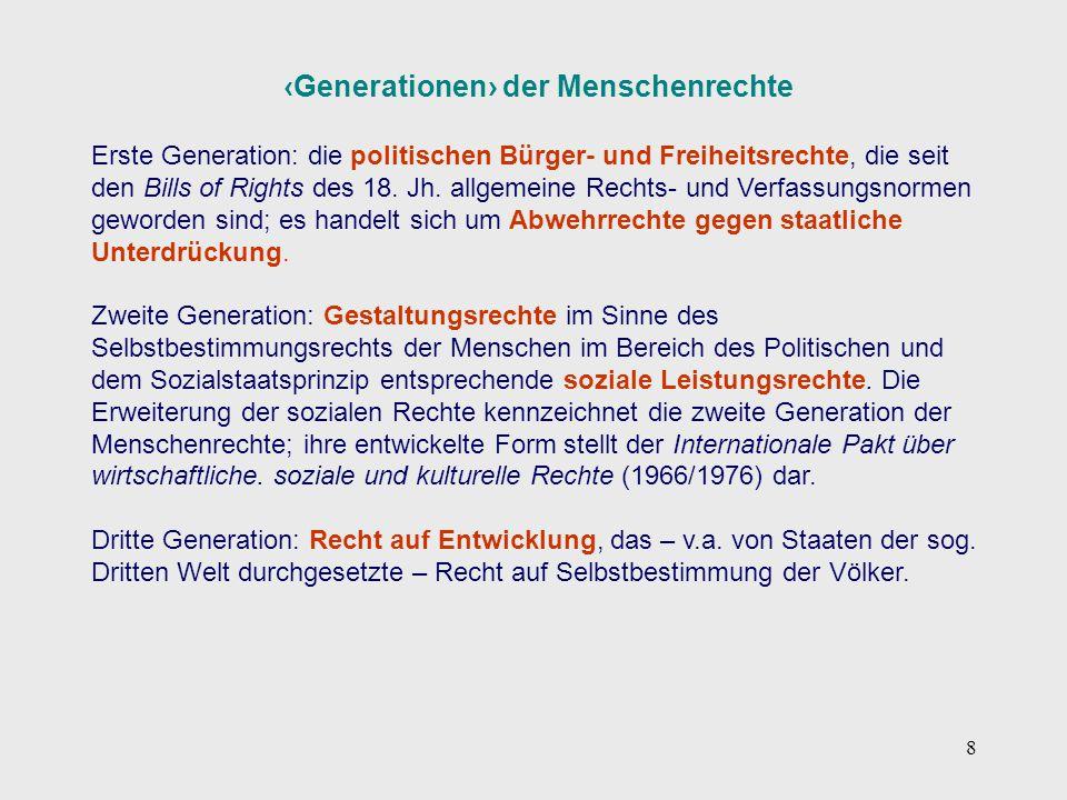 8 ‹Generationen› der Menschenrechte Erste Generation: die politischen Bürger- und Freiheitsrechte, die seit den Bills of Rights des 18. Jh. allgemeine