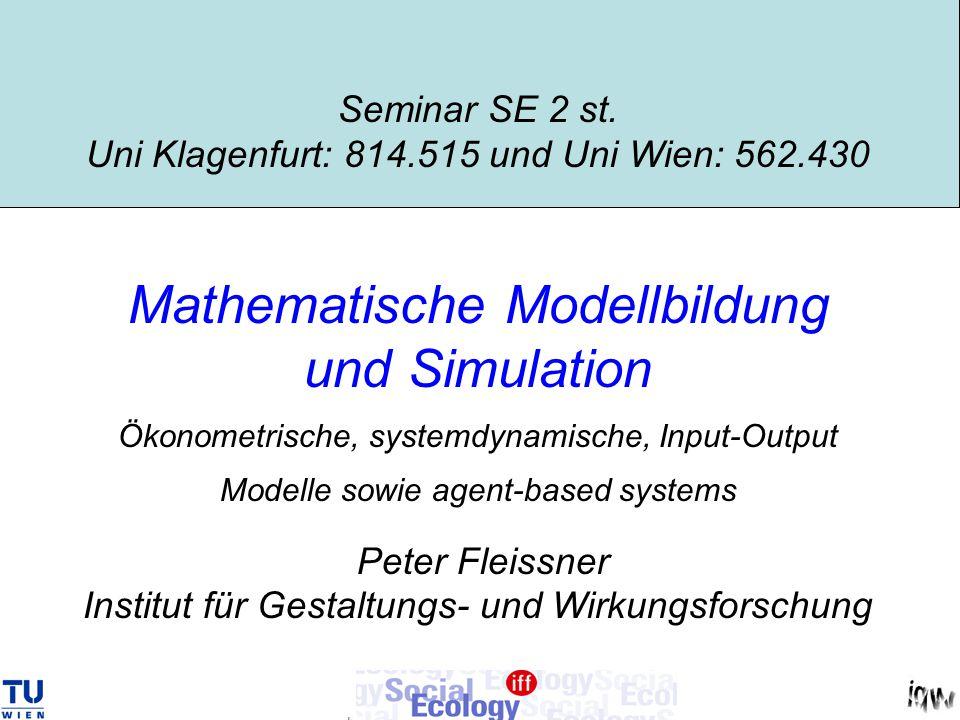 Seminar SE 2 st. Uni Klagenfurt: 814.515 und Uni Wien: 562.430 Mathematische Modellbildung und Simulation Ökonometrische, systemdynamische, Input-Outp