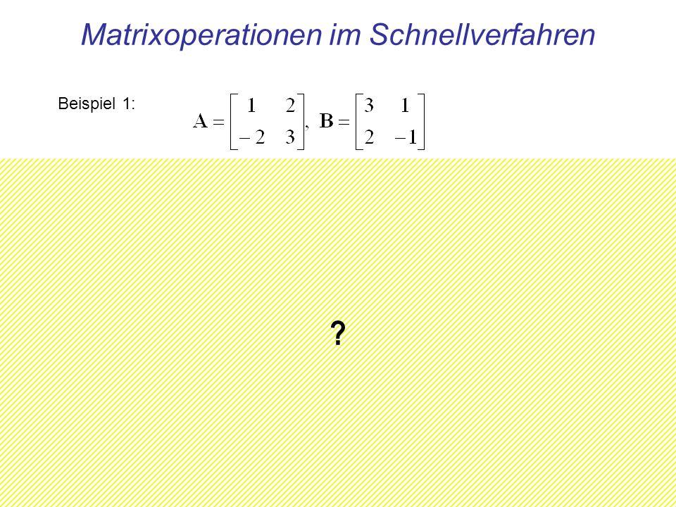 Matrixoperationen im Schnellverfahren Beispiel 1: Beispiel 2: ? ? ?