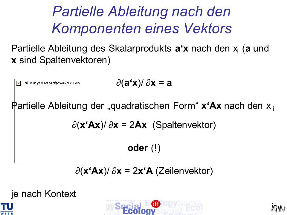 Partielle Ableitung nach den Komponenten eines Vektors Partielle Ableitung des Skalarprodukts a'x nach den x i (a und x sind Spaltenvektoren) ∂(a'x)/