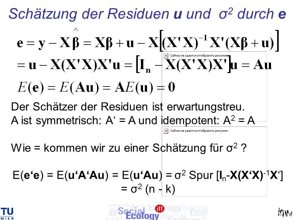 Schätzung der Residuen u und σ 2 durch e Der Schätzer der Residuen ist erwartungstreu. A ist symmetrisch: A' = A und idempotent: A 2 = A Wie = kommen