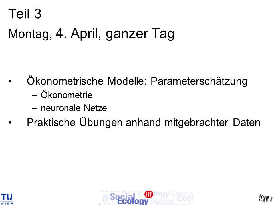Teil 3 Montag, 4. April, ganzer Tag Ökonometrische Modelle: Parameterschätzung –Ökonometrie –neuronale Netze Praktische Übungen anhand mitgebrachter D