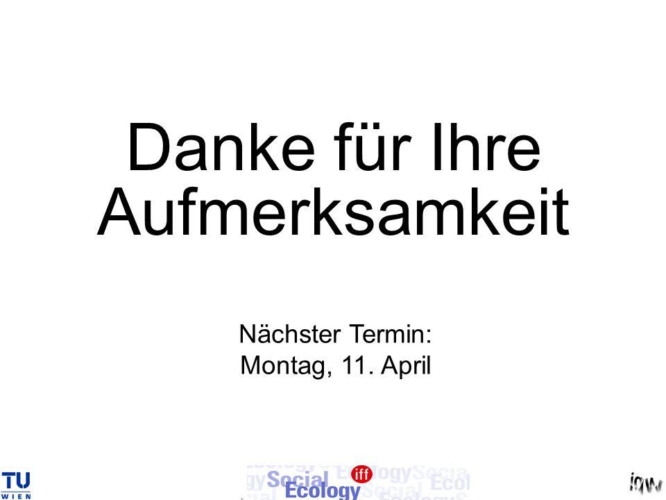 Danke für Ihre Aufmerksamkeit Nächster Termin: Montag, 11. April