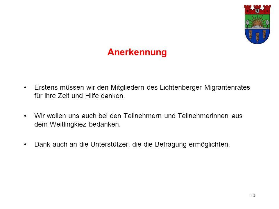 10 Anerkennung Erstens müssen wir den Mitgliedern des Lichtenberger Migrantenrates für ihre Zeit und Hilfe danken. Wir wollen uns auch bei den Teilneh