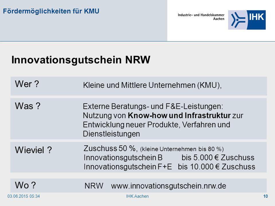 03.06.2015 05:35IHK Aachen10 Wer ? Was ? Wieviel ? Wo ? Innovationsgutschein NRW Kleine und Mittlere Unternehmen (KMU), Externe Beratungs- und F&E-Lei