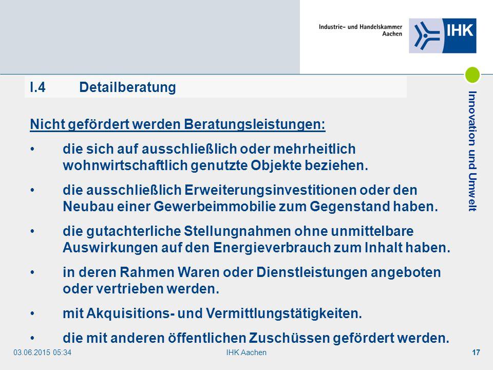 03.06.2015 05:35IHK Aachen17 I.4Detailberatung Nicht gefördert werden Beratungsleistungen: die sich auf ausschließlich oder mehrheitlich wohnwirtschaf