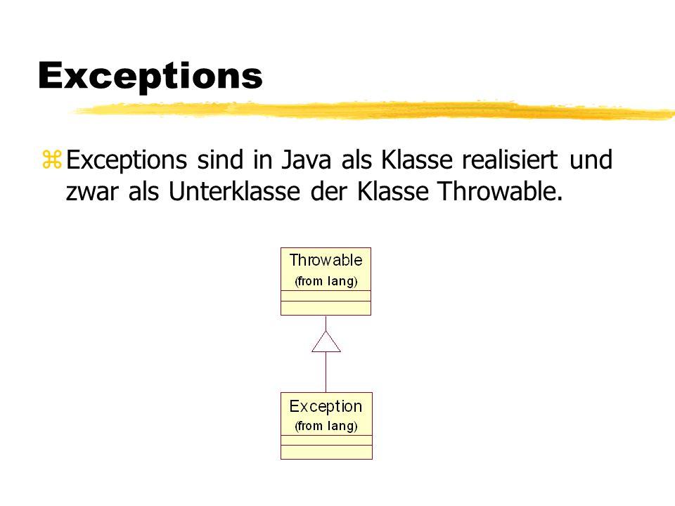 Exceptions (Definition) zDef.:Eine Exception ist ein Ereignis, das während der Ausführung des Programms auftritt, und den normalen Fluß der Befehle unterbricht