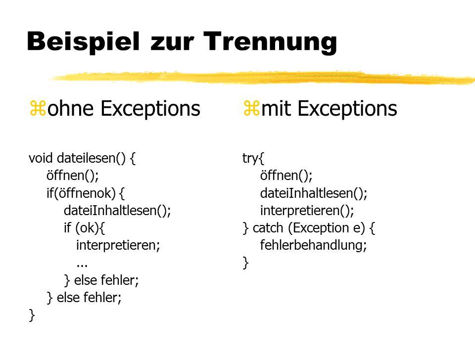 Beispiel zur Trennung zohne Exceptions void dateilesen() { öffnen(); if(öffnenok) { dateiInhaltlesen(); if (ok){ interpretieren;...