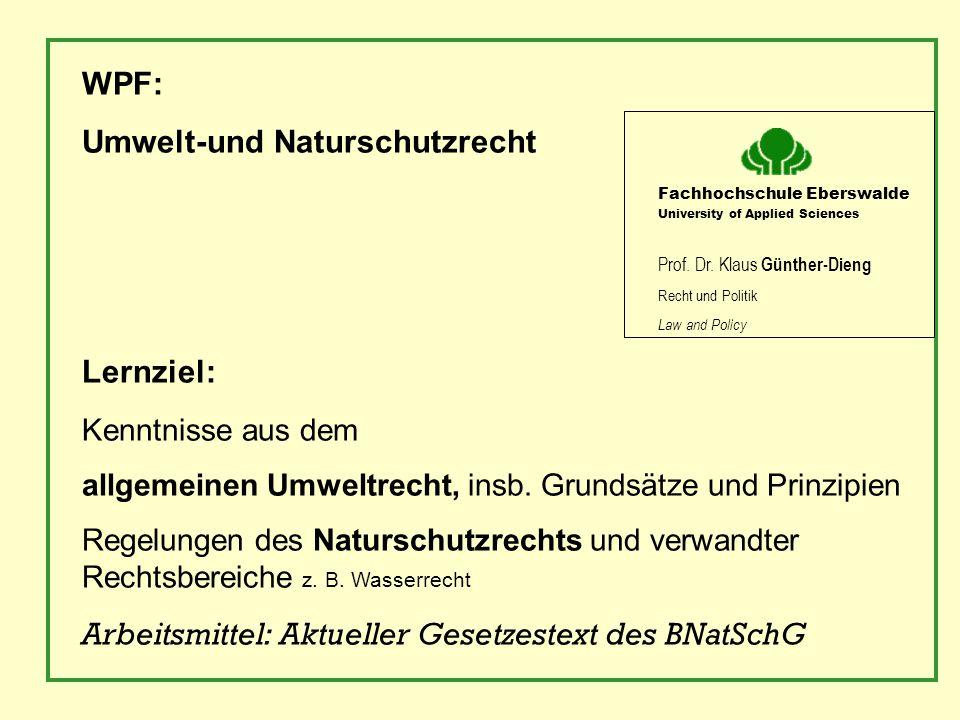 WPF: Umwelt-und Naturschutzrecht Lernziel: Kenntnisse aus dem allgemeinen Umweltrecht, insb. Grundsätze und Prinzipien Regelungen des Naturschutzrecht