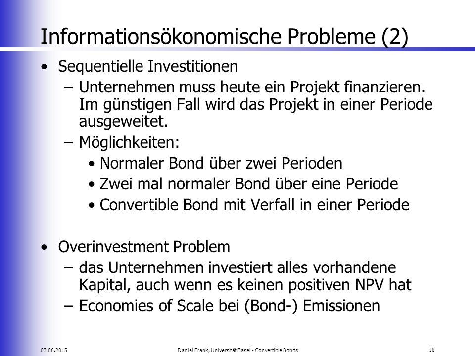 03.06.2015Daniel Frank, Universität Basel - Convertible Bonds18 Informationsökonomische Probleme (2) Sequentielle Investitionen –Unternehmen muss heut