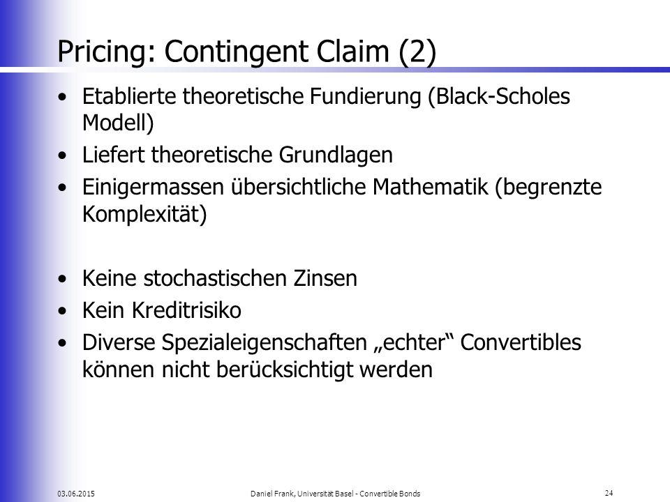 03.06.2015Daniel Frank, Universität Basel - Convertible Bonds24 Pricing: Contingent Claim (2) Etablierte theoretische Fundierung (Black-Scholes Modell