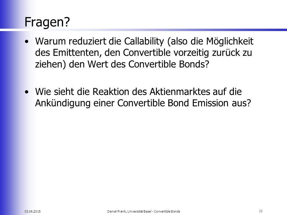 03.06.2015Daniel Frank, Universität Basel - Convertible Bonds33 Fragen? Warum reduziert die Callability (also die Möglichkeit des Emittenten, den Conv