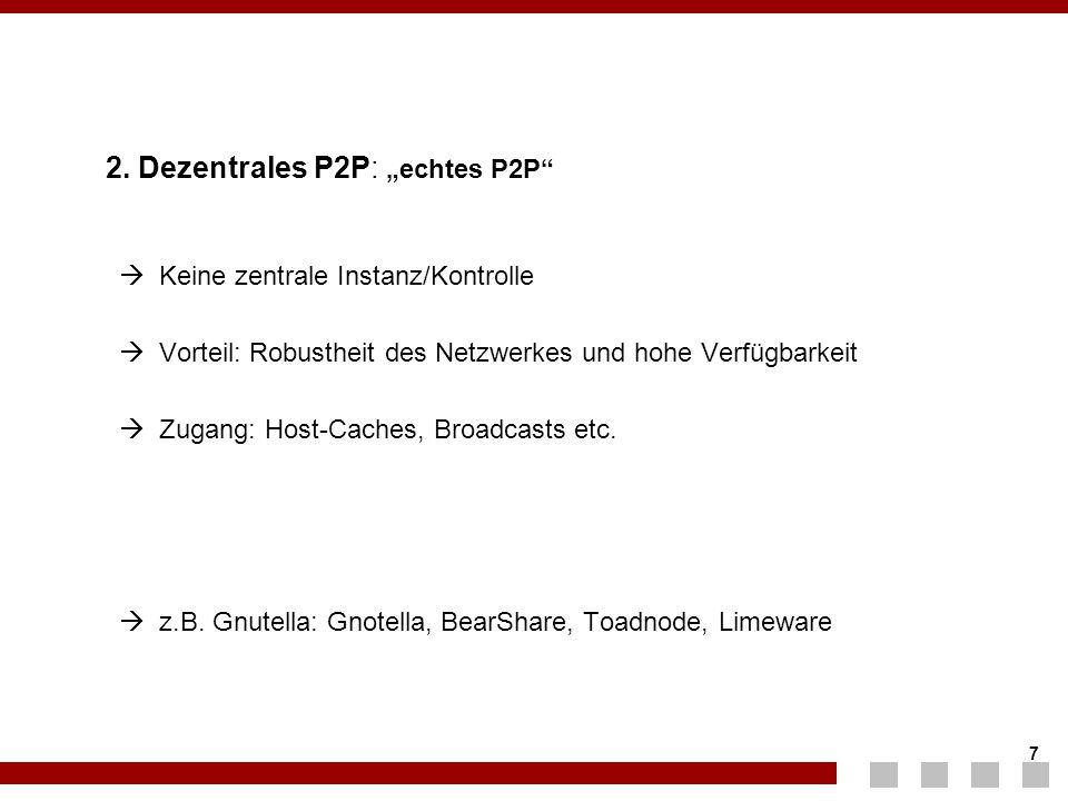 """7 7 2. Dezentrales P2P: """"echtes P2P""""  Keine zentrale Instanz/Kontrolle  Vorteil: Robustheit des Netzwerkes und hohe Verfügbarkeit  Zugang: Host-Cac"""