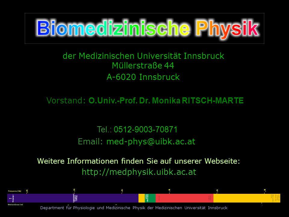 Department für Physiologie und Medizinische Physik der Medizinischen Universität Innsbruck der Medizinischen Universität Innsbruck Müllerstraße 44 A-6020 Innsbruck Email: med-phys@uibk.ac.at Weitere Informationen finden Sie auf unserer Webseite: http://medphysik.uibk.ac.at Vorstand: O.Univ.-Prof.