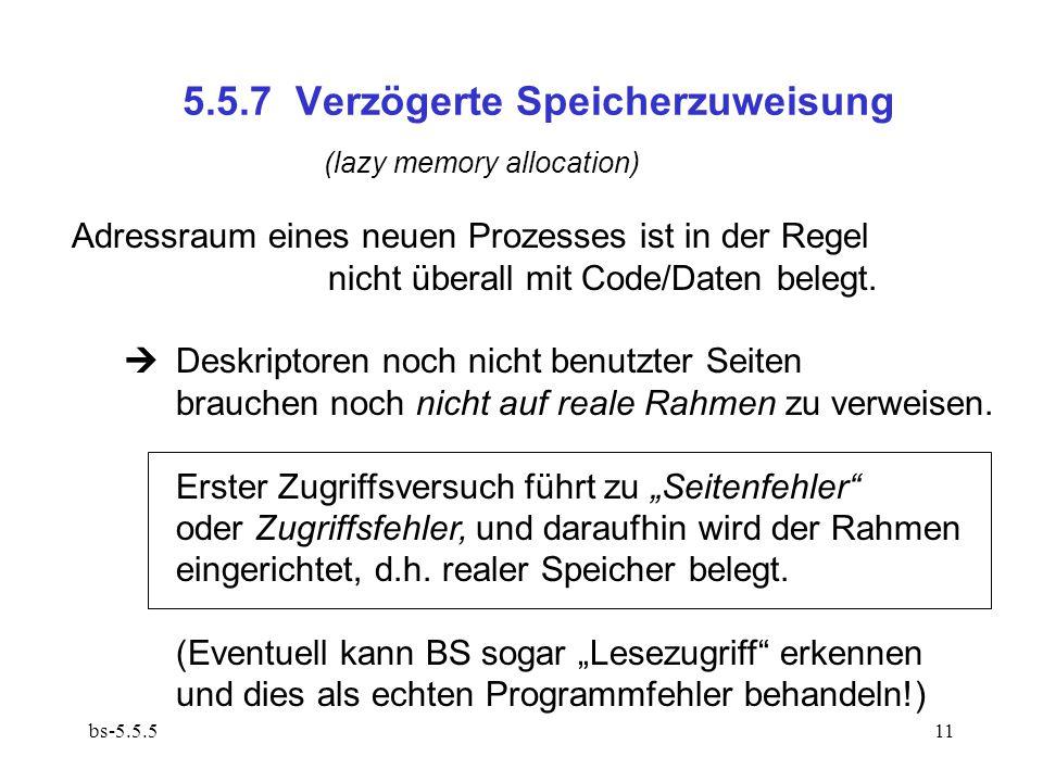 bs-5.5.511 5.5.7 Verzögerte Speicherzuweisung Adressraum eines neuen Prozesses ist in der Regel nicht überall mit Code/Daten belegt.