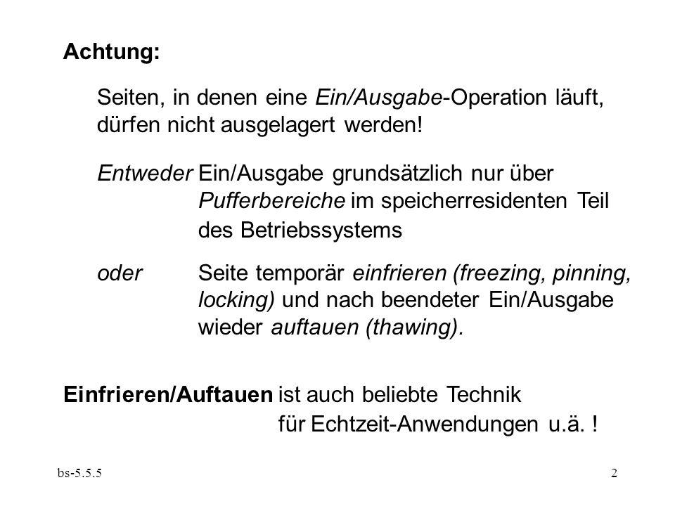bs-5.5.52 Achtung: Seiten, in denen eine Ein/Ausgabe-Operation läuft, dürfen nicht ausgelagert werden.