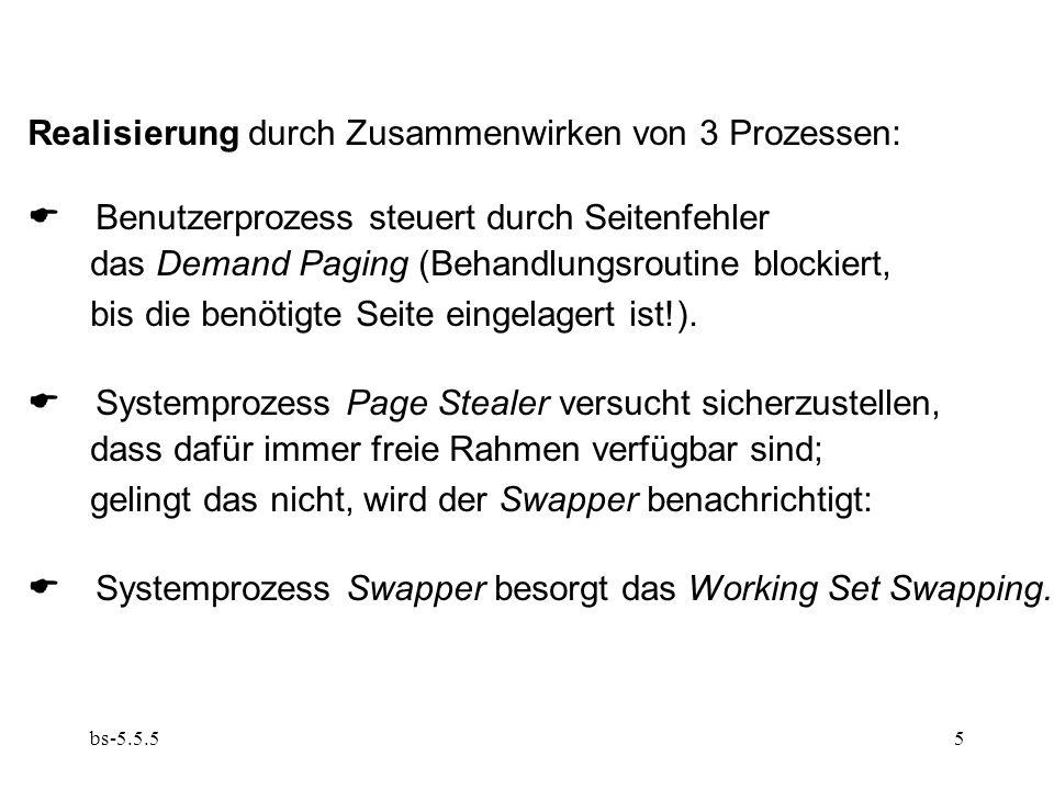 bs-5.5.55 Realisierung durch Zusammenwirken von 3 Prozessen:  Benutzerprozess steuert durch Seitenfehler das Demand Paging (Behandlungsroutine blockiert, bis die benötigte Seite eingelagert ist!).