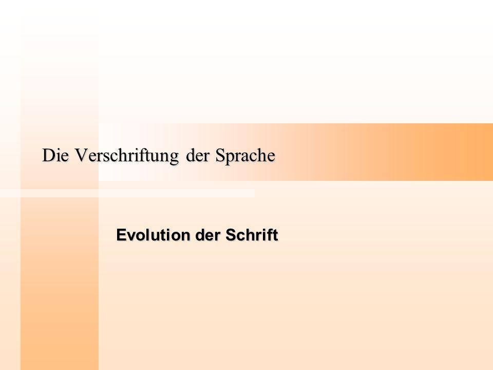 Die Verschriftung der Sprache Evolution der Schrift
