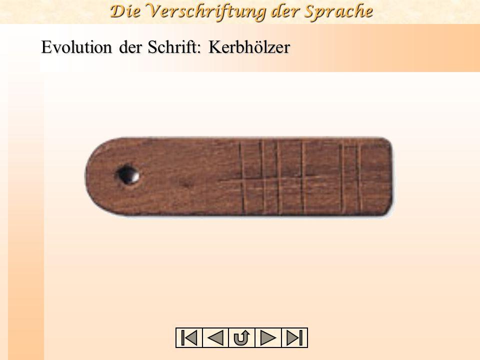 Die Verschriftung der Sprache Evolution der Schrift: Kerbhölzer