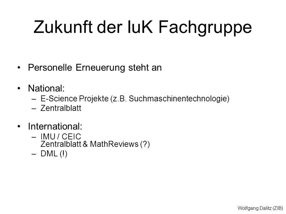 Wolfgang Dalitz (ZIB) Zukunft der IuK Fachgruppe Personelle Erneuerung steht an National: –E-Science Projekte (z.B.