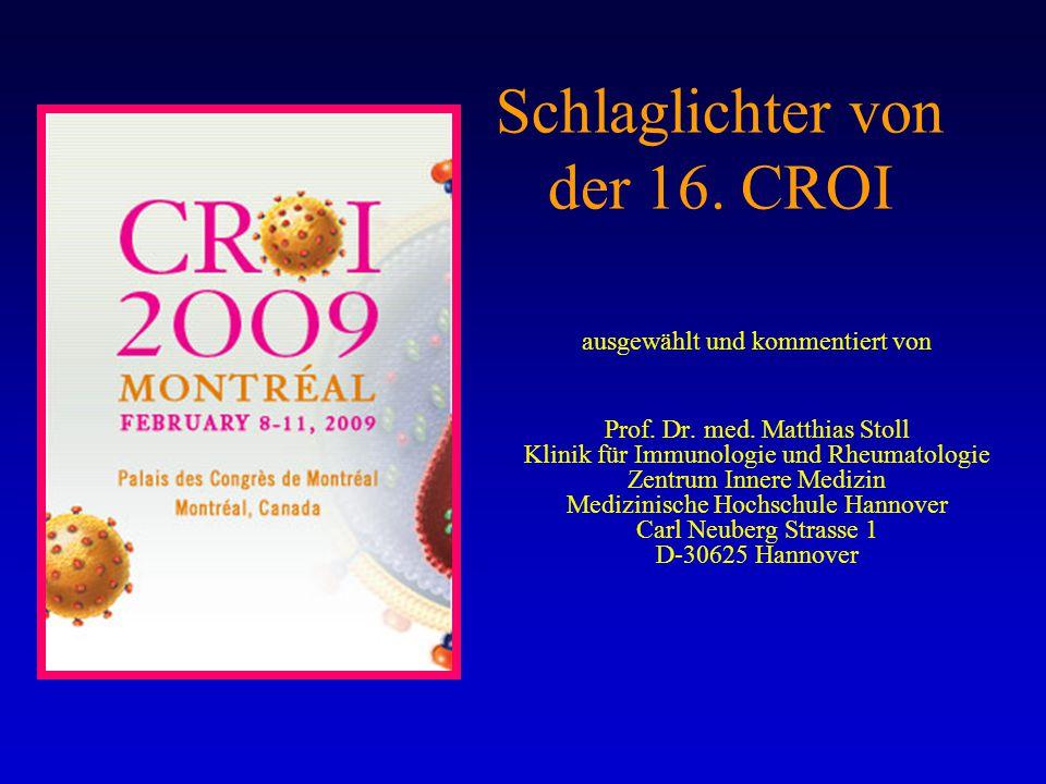 Schlaglichter von der 16. CROI ausgewählt und kommentiert von Prof. Dr. med. Matthias Stoll Klinik für Immunologie und Rheumatologie Zentrum Innere Me