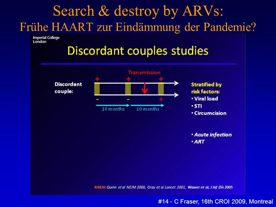 Search & destroy by ARVs: Frühe HAART zur Eindämmung der Pandemie? #14 - C Fraser, 16th CROI 2009, Montreal